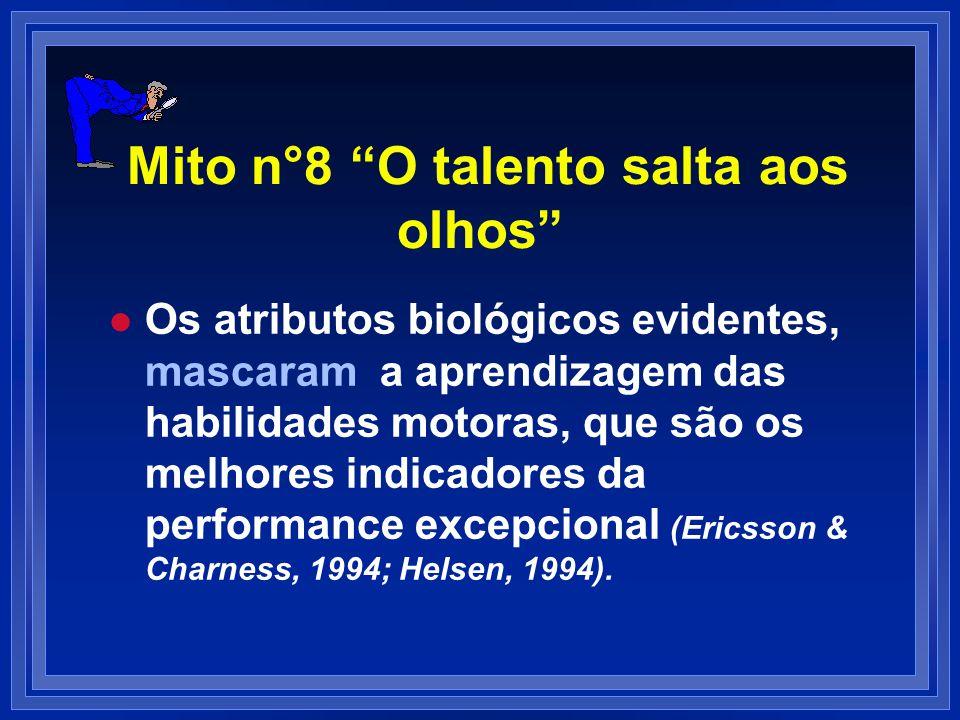 Mito n°8 O talento salta aos olhos l l Os atributos biológicos evidentes, mascaram a aprendizagem das habilidades motoras, que são os melhores indicad