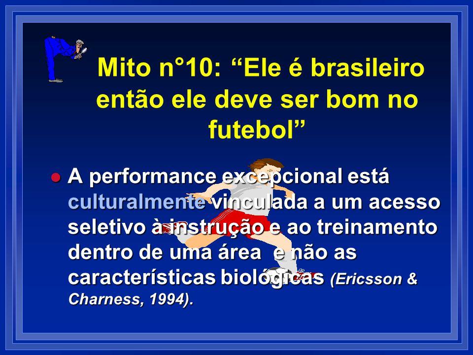Mito n°10: Ele é brasileiro então ele deve ser bom no futebol l A performance excepcional está culturalmente vinculada a um acesso seletivo à instruçã
