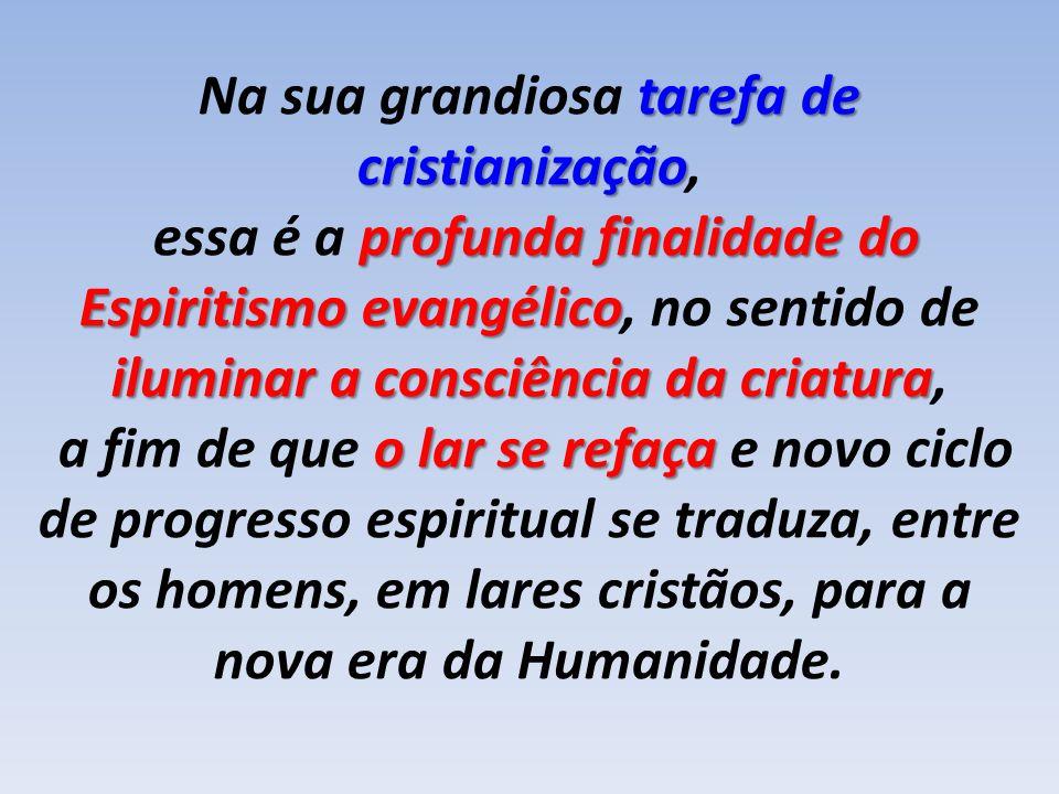 tarefa de cristianização Na sua grandiosa tarefa de cristianização, profunda finalidade do essa é a profunda finalidade do Espiritismo evangélico ilum