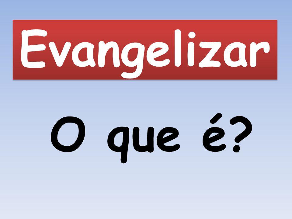 Evangelizar O que é?