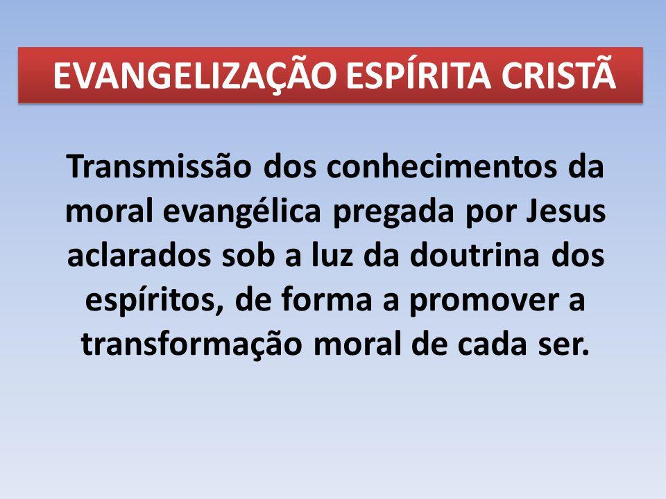 EVANGELIZAÇÃO ESPÍRITA CRISTÃ Transmissão dos conhecimentos da moral evangélica pregada por Jesus aclarados sob a luz da doutrina dos espíritos, de fo