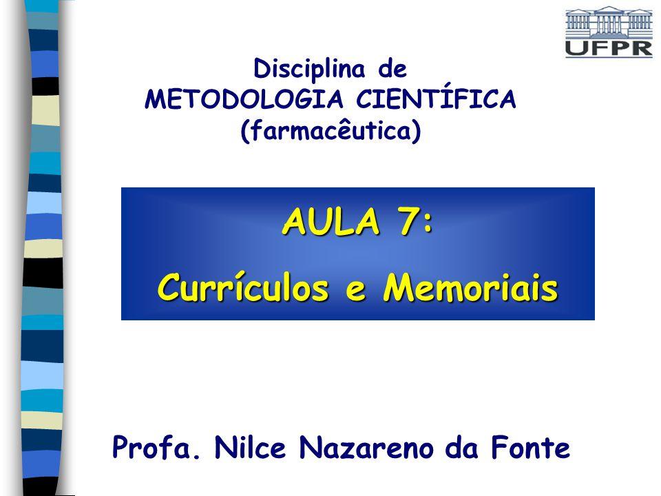 AULA 7: Currículos e Memoriais Profa. Nilce Nazareno da Fonte Disciplina de METODOLOGIA CIENTÍFICA (farmacêutica)