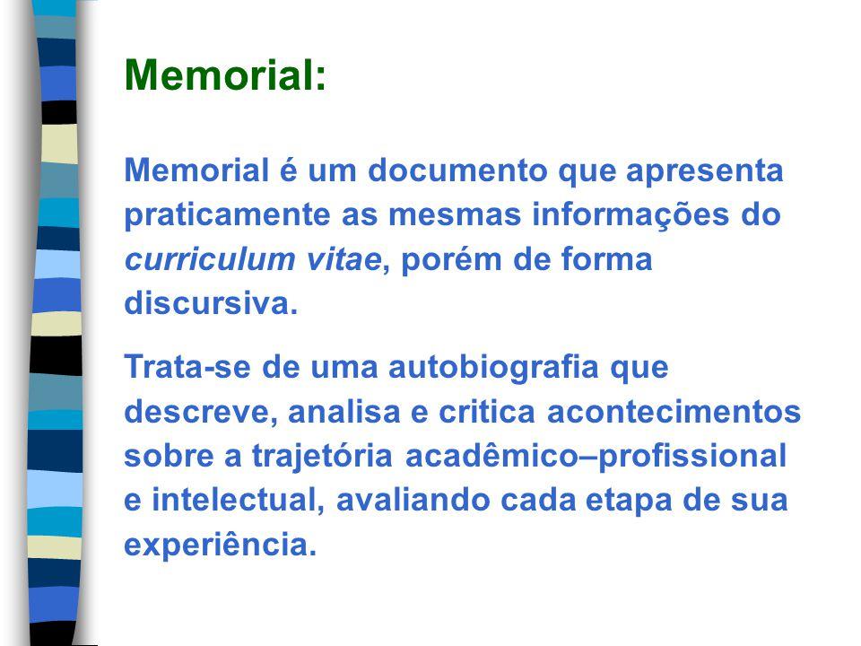 Memorial é um documento que apresenta praticamente as mesmas informações do curriculum vitae, porém de forma discursiva. Trata-se de uma autobiografia