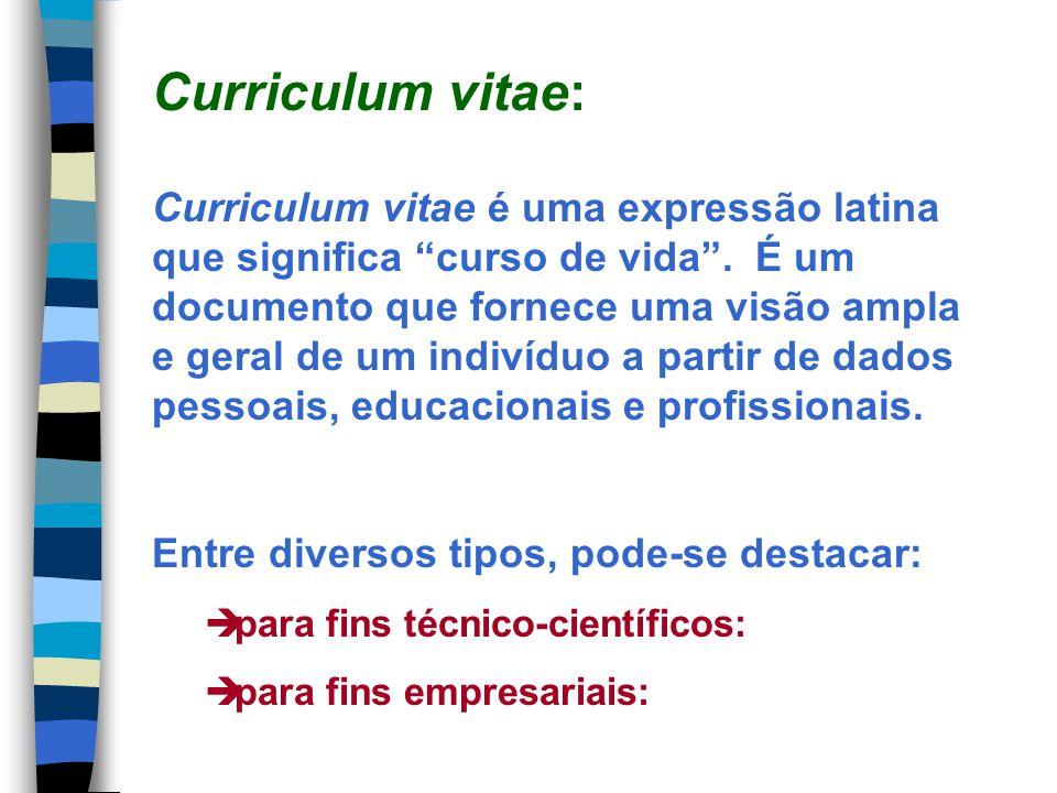 Curriculum vitae é uma expressão latina que significa curso de vida. É um documento que fornece uma visão ampla e geral de um indivíduo a partir de da