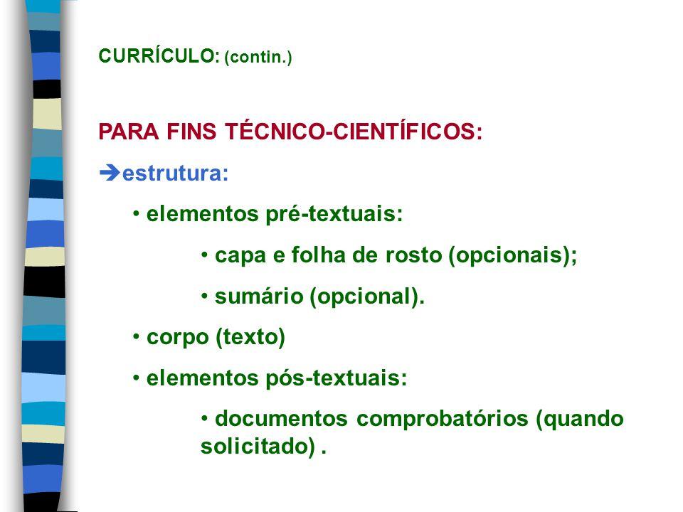 PARA FINS TÉCNICO-CIENTÍFICOS: estrutura: elementos pré-textuais: capa e folha de rosto (opcionais); sumário (opcional). corpo (texto) elementos pós-t