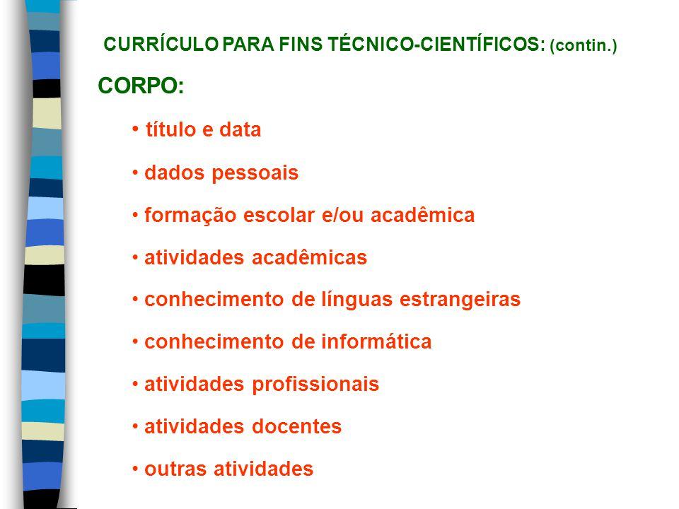 CORPO: título e data dados pessoais formação escolar e/ou acadêmica atividades acadêmicas conhecimento de línguas estrangeiras conhecimento de informá