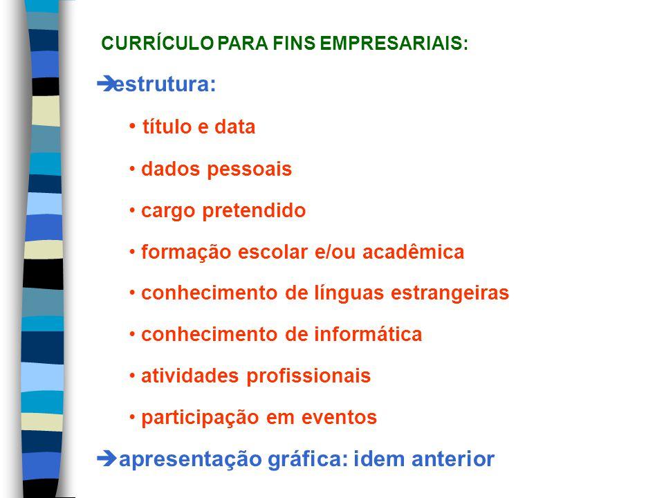 estrutura: título e data dados pessoais cargo pretendido formação escolar e/ou acadêmica conhecimento de línguas estrangeiras conhecimento de informát