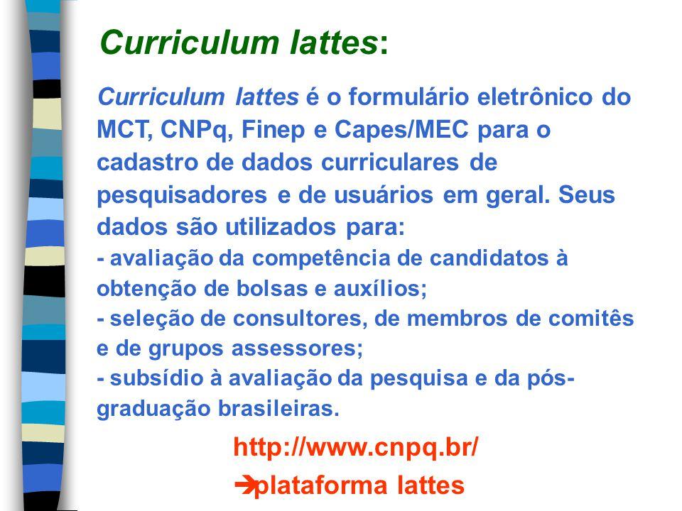 Curriculum lattes é o formulário eletrônico do MCT, CNPq, Finep e Capes/MEC para o cadastro de dados curriculares de pesquisadores e de usuários em ge