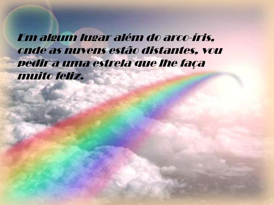Que você possa encontrar Esse Grande Tesouro......além do arco-íris.
