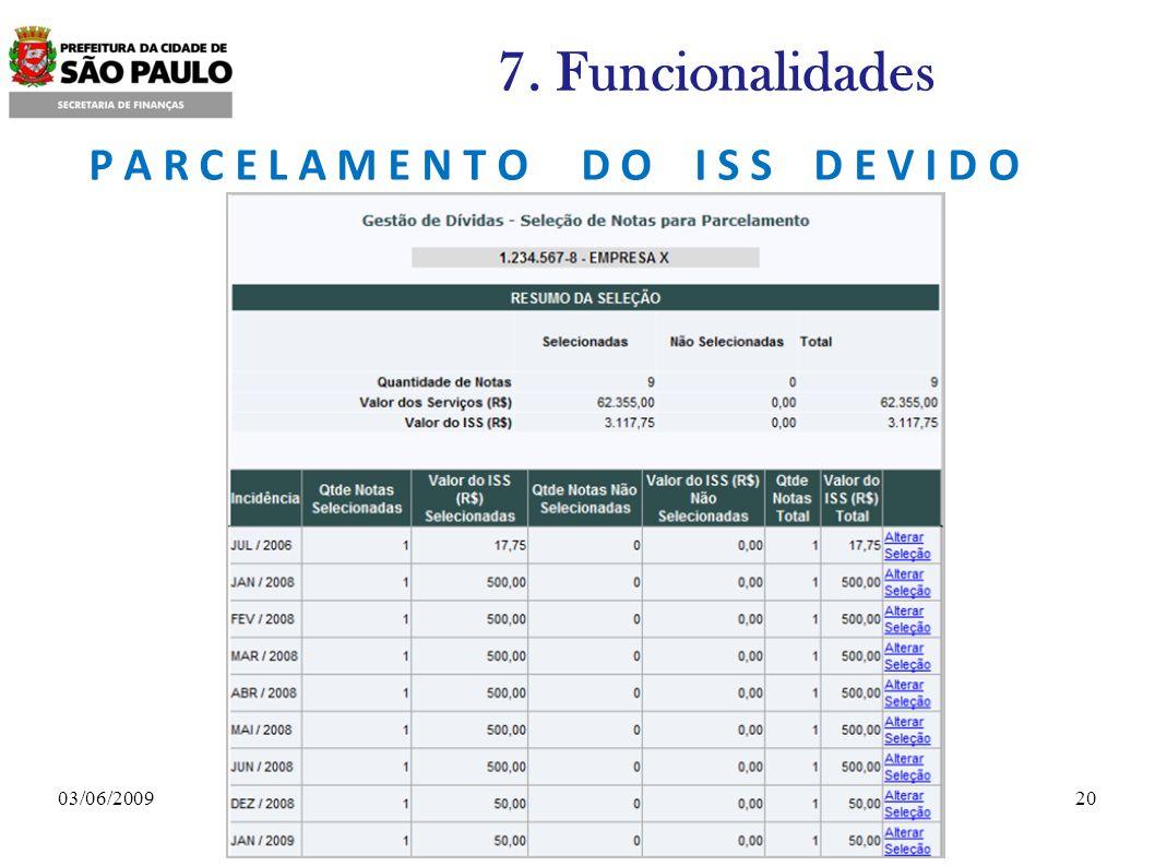2003/06/2009 7. Funcionalidades P A R C E L A M E N T O D O I S S D E V I D O