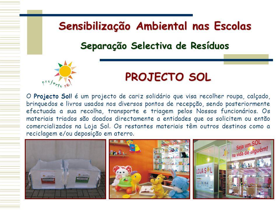 PROJECTO SOL O Projecto Sol! é um projecto de cariz solidário que visa recolher roupa, calçado, brinquedos e livros usados nos diversos pontos de rece