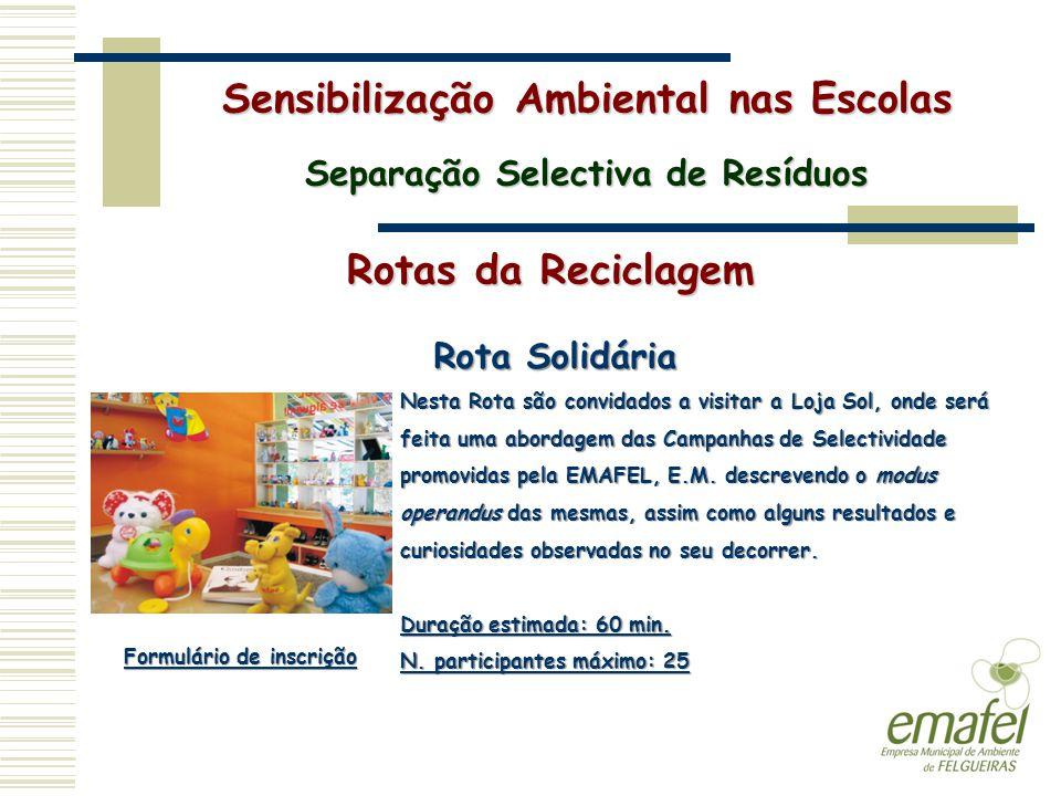 Rotas da Reciclagem Sensibilização Ambiental nas Escolas Separação Selectiva de Resíduos Rota Solidária Nesta Rota são convidados a visitar a Loja Sol