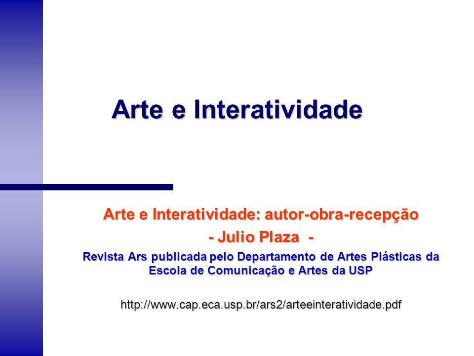 Arte e Interatividade Arte e Interatividade: autor-obra-recepção - Julio Plaza - Revista Ars publicada pelo Departamento de Artes Plásticas da Escola