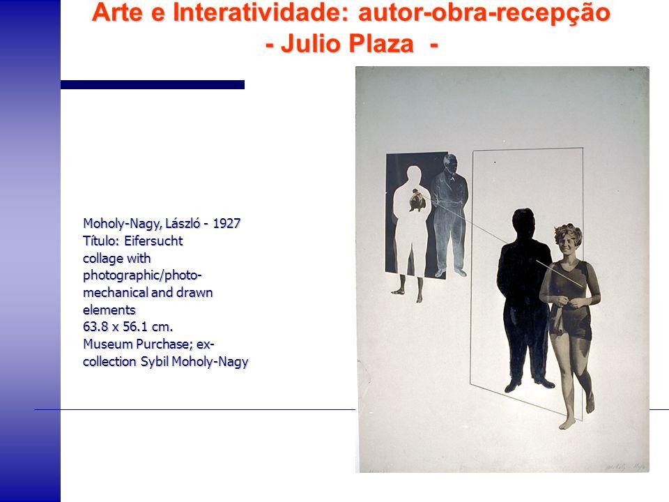 Arte e Interatividade: autor-obra-recepção - Julio Plaza - Moholy-Nagy, László - 1927 Título: Eifersucht collage with photographic/photo- mechanical a