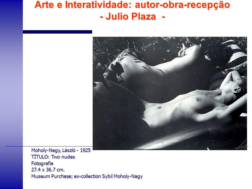 Arte e Interatividade: autor-obra-recepção - Julio Plaza - Moholy-Nagy, László - 1925 TÍTULO: Two nudes Fotografia 27.4 x 36.7 cm. Museum Purchase; ex