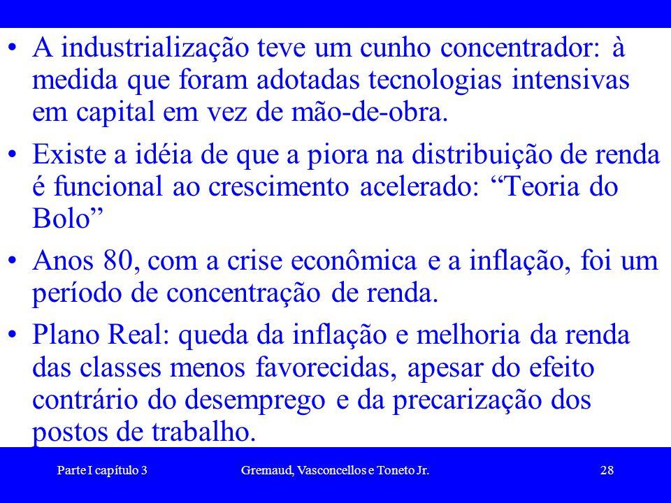Parte I capítulo 3Gremaud, Vasconcellos e Toneto Jr.28 A industrialização teve um cunho concentrador: à medida que foram adotadas tecnologias intensiv