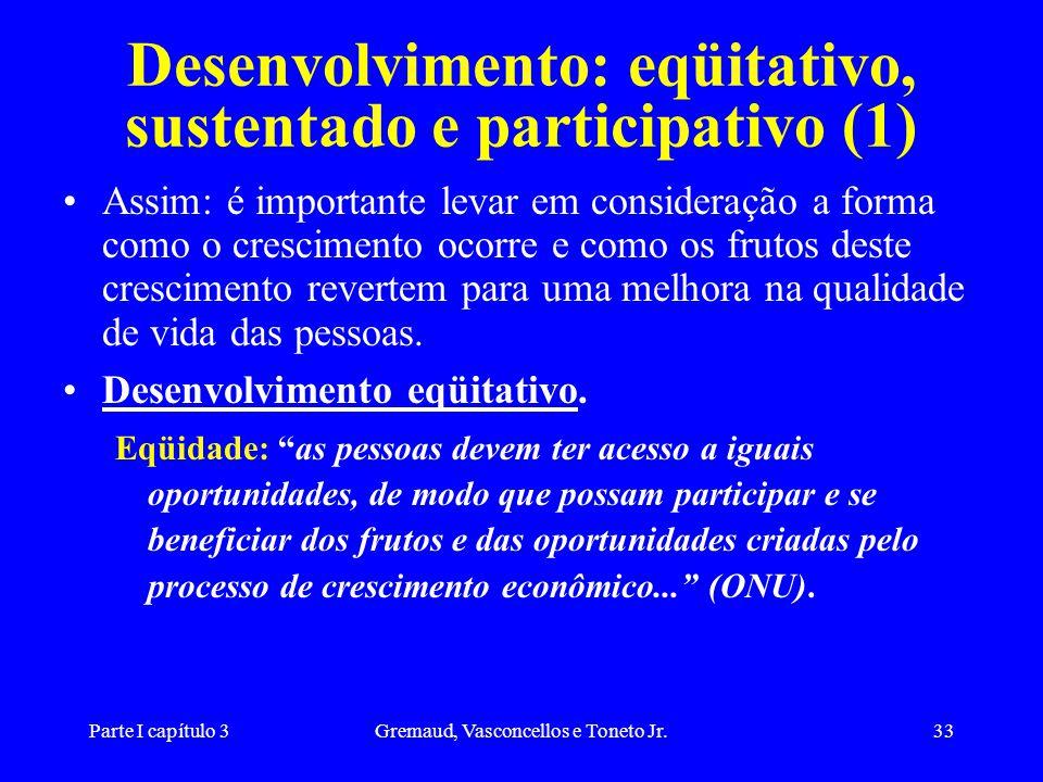 Parte I capítulo 3Gremaud, Vasconcellos e Toneto Jr.33 Desenvolvimento: eqüitativo, sustentado e participativo (1) Assim: é importante levar em consid