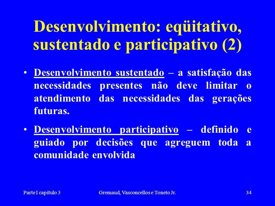 Parte I capítulo 3Gremaud, Vasconcellos e Toneto Jr.34 Desenvolvimento: eqüitativo, sustentado e participativo (2) Desenvolvimento sustentado – a sati