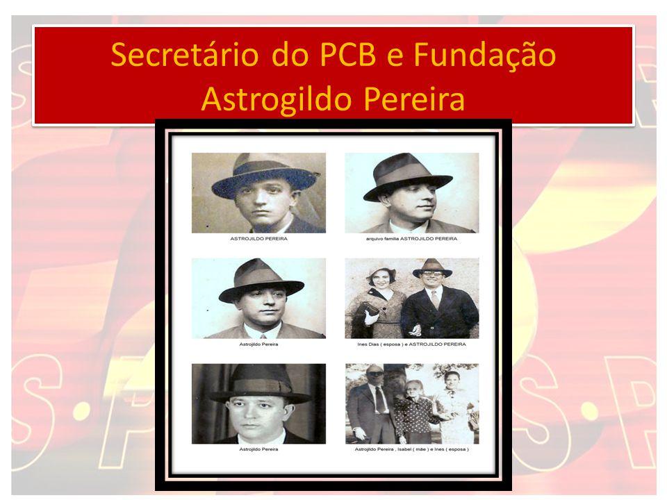 ASTROGILDO PEREIRA 1ou2 secretário geral do PCB Jornalista, crítico literário, carioca participou da fundação do PCB Antes de tomar contato com as idéias comunistas e marxistas era militante anarquista criou o jornal A Voz do Povo (Anarquista) e depois Classe Operária (PCB).