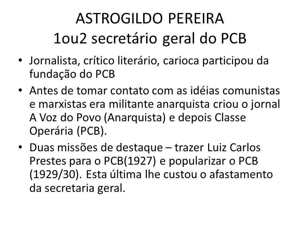 ASTROGILDO PEREIRA 1ou2 secretário geral do PCB Jornalista, crítico literário, carioca participou da fundação do PCB Antes de tomar contato com as idé