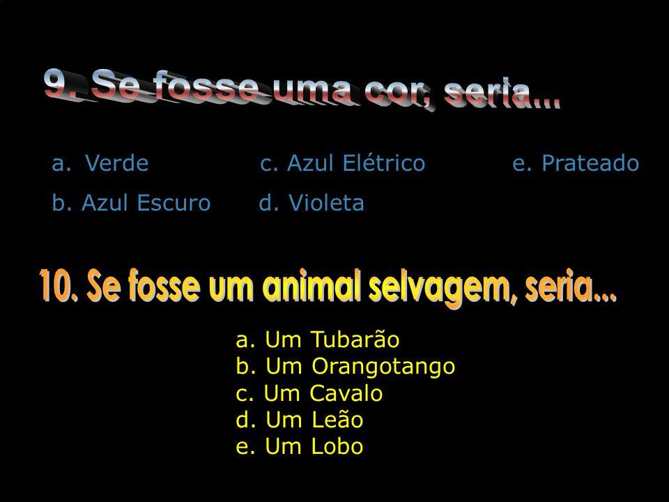 a.Verde c. Azul Elétrico e. Prateado b. Azul Escuro d. Violeta a. Um Tubarão b. Um Orangotango c. Um Cavalo d. Um Leão e. Um Lobo