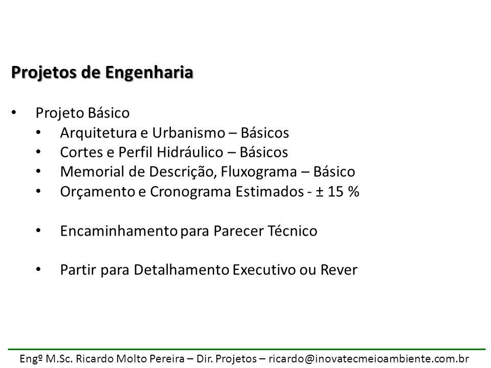 Engº M.Sc. Ricardo Molto Pereira – Dir. Projetos – ricardo@inovatecmeioambiente.com.br Projetos de Engenharia Projeto Básico Arquitetura e Urbanismo –