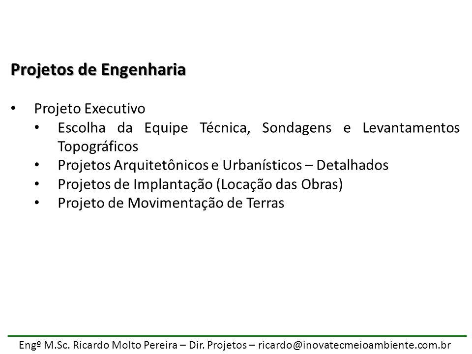 Engº M.Sc. Ricardo Molto Pereira – Dir. Projetos – ricardo@inovatecmeioambiente.com.br Projetos de Engenharia Projeto Executivo Escolha da Equipe Técn