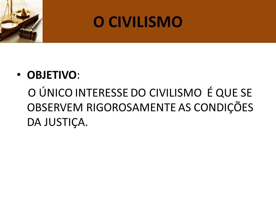 O CIVILISMO OBJETIVO: O ÚNICO INTERESSE DO CIVILISMO É QUE SE OBSERVEM RIGOROSAMENTE AS CONDIÇÕES DA JUSTIÇA.