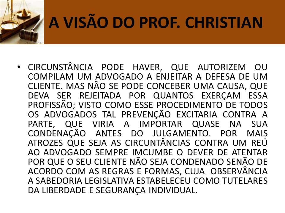 N A VISÃO DO PROF. CHRISTIAN CIRCUNSTÂNCIA PODE HAVER, QUE AUTORIZEM OU COMPILAM UM ADVOGADO A ENJEITAR A DEFESA DE UM CLIENTE. MAS NÃO SE PODE CONCEB