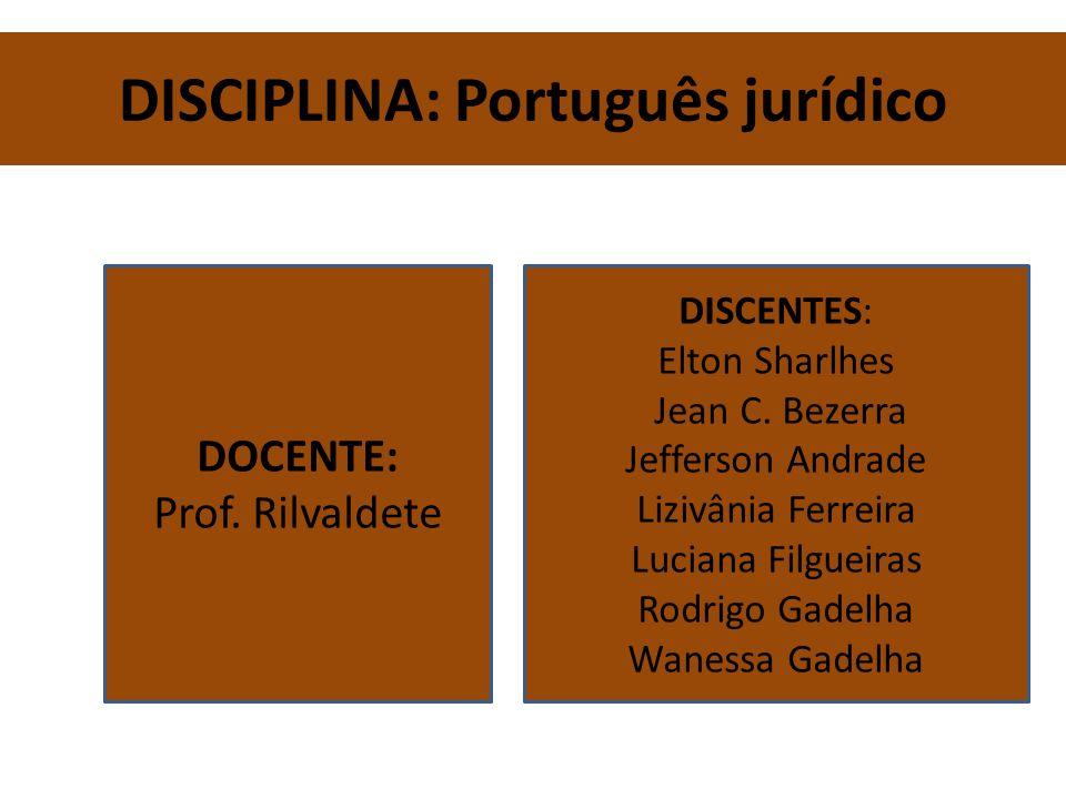 DISCIPLINA: Português jurídico DISCENTES: Elton Sharlhes Jean C. Bezerra Jefferson Andrade Lizivânia Ferreira Luciana Filgueiras Rodrigo Gadelha Wanes