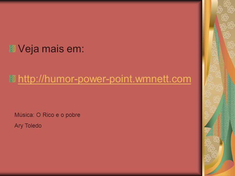 Veja mais em: http://humor-power-point.wmnett.com Música: O Rico e o pobre Ary Toledo