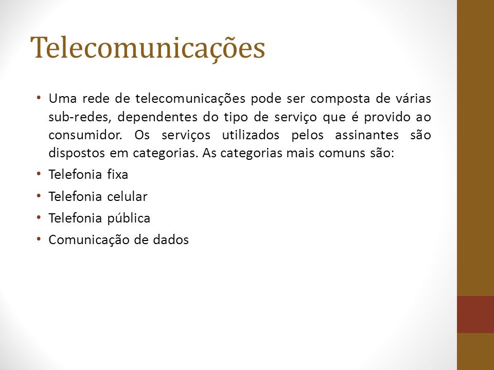 Telecomunicações Uma rede de telecomunicações pode ser composta de várias sub-redes, dependentes do tipo de serviço que é provido ao consumidor. Os se