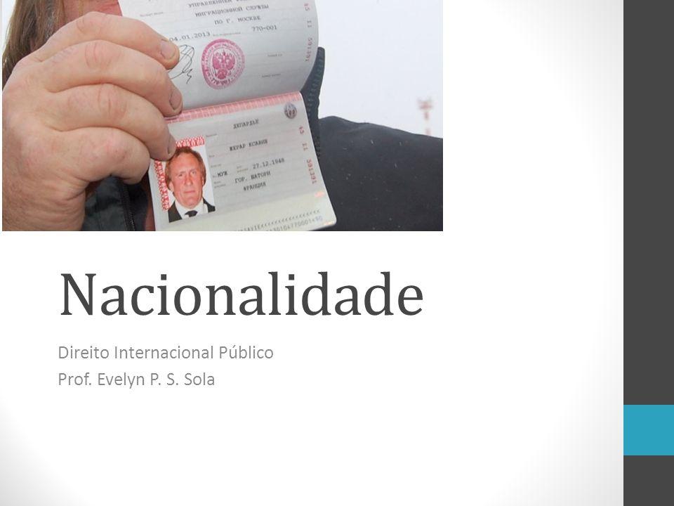 Nacionalidade Direito Internacional Público Prof. Evelyn P. S. Sola