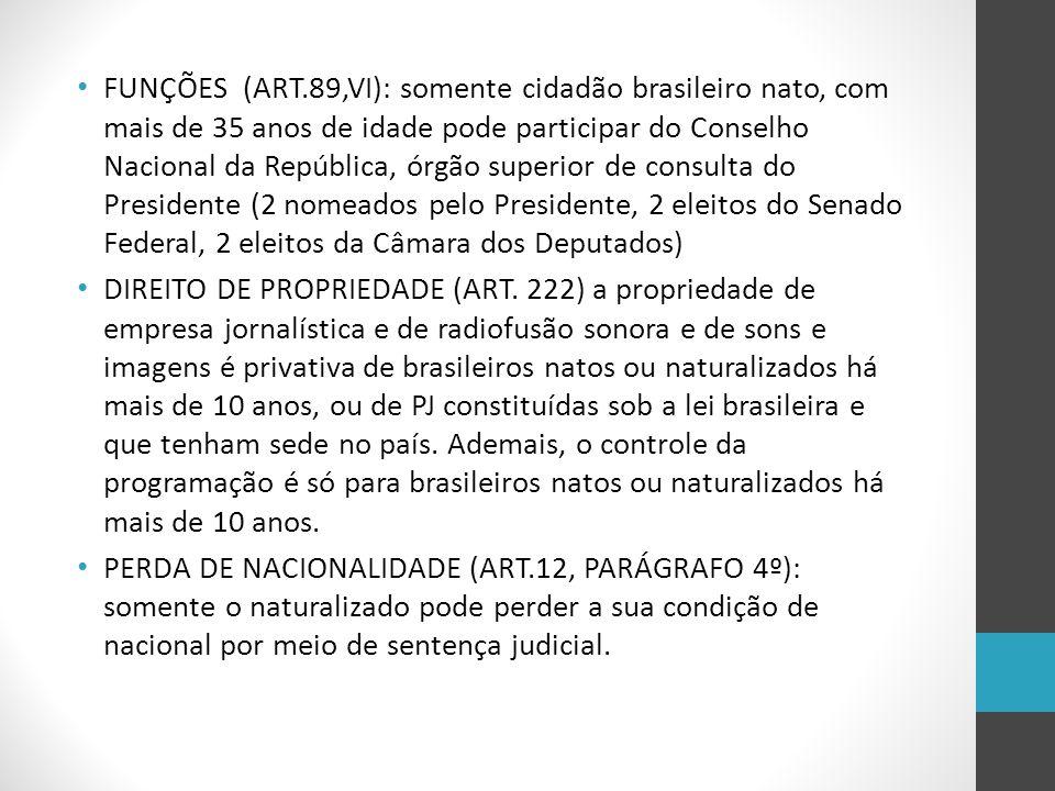 FUNÇÕES (ART.89,VI): somente cidadão brasileiro nato, com mais de 35 anos de idade pode participar do Conselho Nacional da República, órgão superior d
