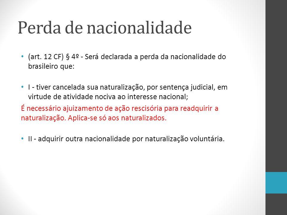 Perda de nacionalidade (art. 12 CF) § 4º - Será declarada a perda da nacionalidade do brasileiro que: I - tiver cancelada sua naturalização, por sente