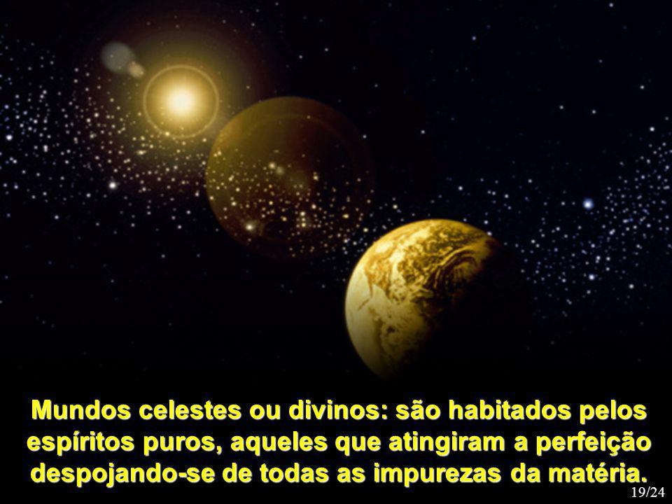 Mundos celestes ou divinos: são habitados pelos espíritos puros, aqueles que atingiram a perfeição despojando-se de todas as impurezas da matéria.
