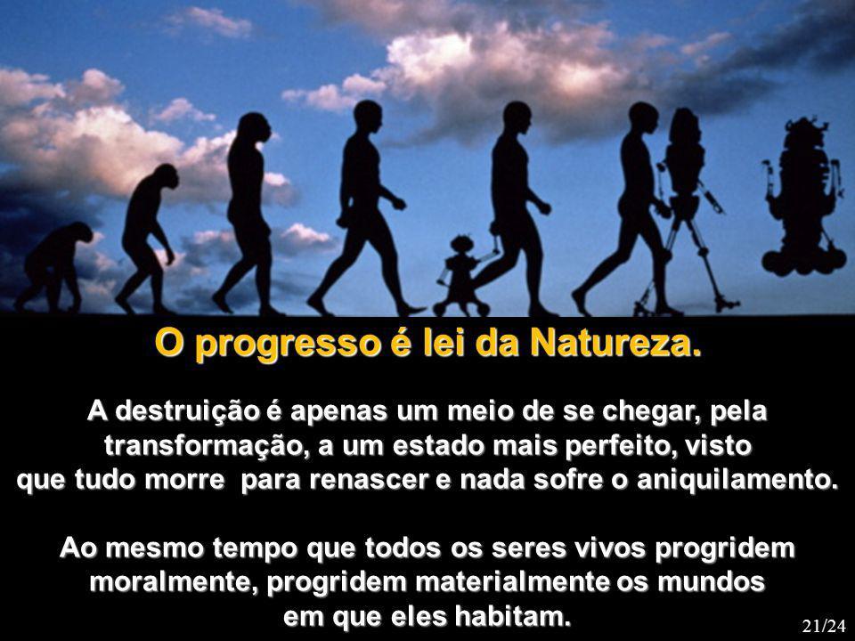 O progresso é lei da Natureza.