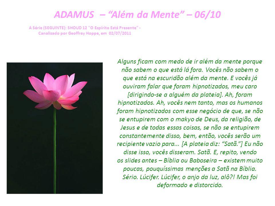 ADAMUS – Além da Mente – 05/10 A Série (SEGUINTE): SHOUD 12 O Espírito Está Presente - Canalizado por Geoffrey Hoppe, em 02/07/2011 Assim, voltando ao ponto.