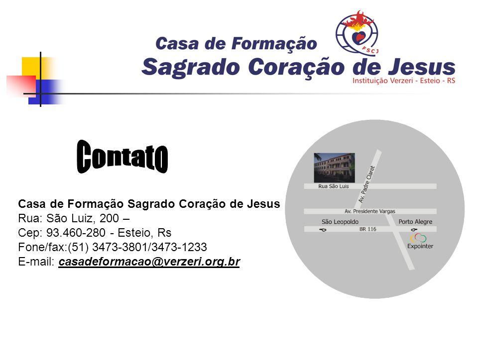 Casa de Formação Sagrado Coração de Jesus Rua: São Luiz, 200 – Cep: 93.460-280 - Esteio, Rs Fone/fax:(51) 3473-3801/3473-1233 E-mail: casadeformacao@verzeri.org.br