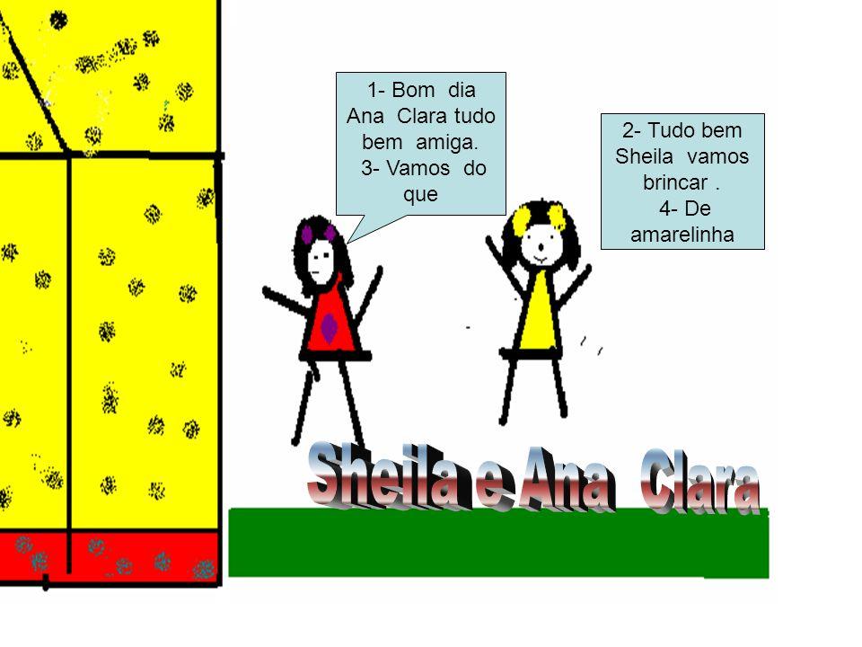 1- Bom dia Ana Clara tudo bem amiga. 3- Vamos do que 2- Tudo bem Sheila vamos brincar. 4- De amarelinha