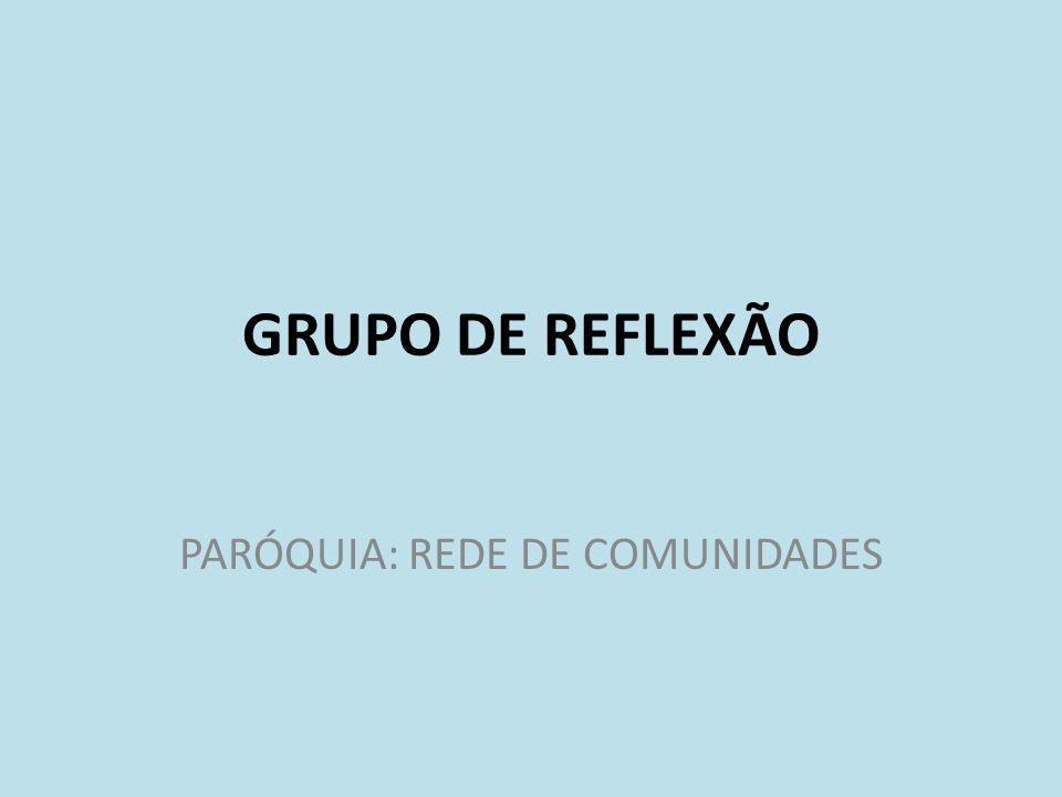 GRUPO DE REFLEXÃO PARÓQUIA: REDE DE COMUNIDADES