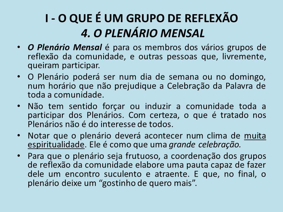 I - O QUE É UM GRUPO DE REFLEXÃO 4. O PLENÁRIO MENSAL O Plenário Mensal é para os membros dos vários grupos de reflexão da comunidade, e outras pessoa