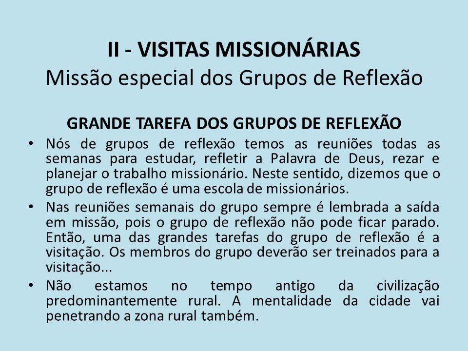 II - VISITAS MISSIONÁRIAS Missão especial dos Grupos de Reflexão GRANDE TAREFA DOS GRUPOS DE REFLEXÃO Nós de grupos de reflexão temos as reuniões toda