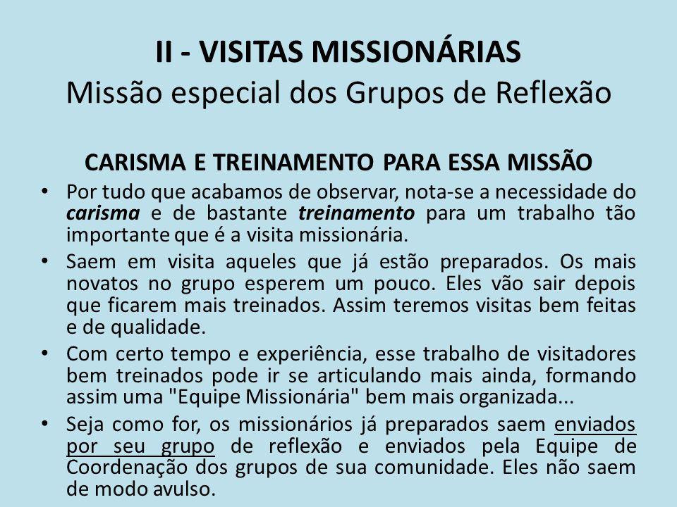 II - VISITAS MISSIONÁRIAS Missão especial dos Grupos de Reflexão CARISMA E TREINAMENTO PARA ESSA MISSÃO Por tudo que acabamos de observar, nota-se a n
