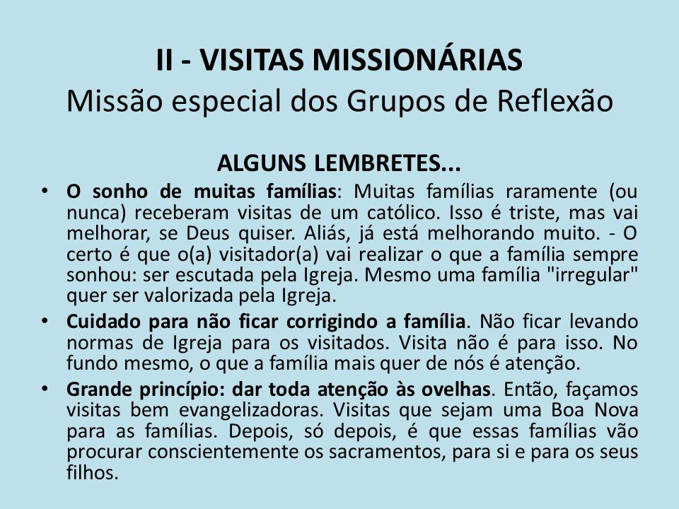 II - VISITAS MISSIONÁRIAS Missão especial dos Grupos de Reflexão ALGUNS LEMBRETES... O sonho de muitas famílias: Muitas famílias raramente (ou nunca)