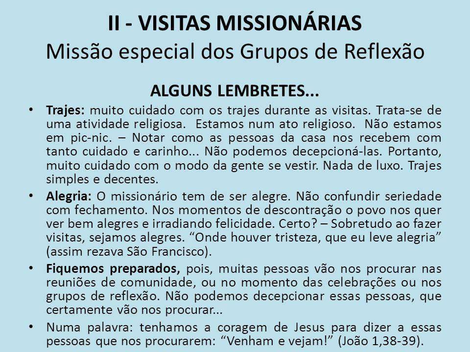 II - VISITAS MISSIONÁRIAS Missão especial dos Grupos de Reflexão ALGUNS LEMBRETES... Trajes: muito cuidado com os trajes durante as visitas. Trata-se