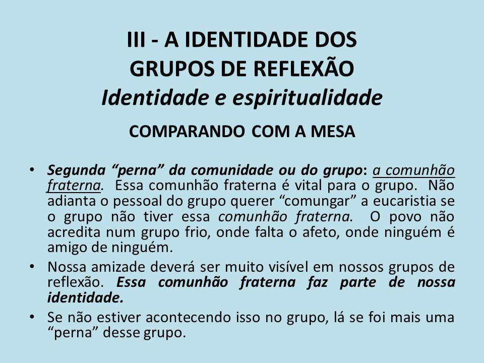 III - A IDENTIDADE DOS GRUPOS DE REFLEXÃO Identidade e espiritualidade COMPARANDO COM A MESA Segunda perna da comunidade ou do grupo: a comunhão frate