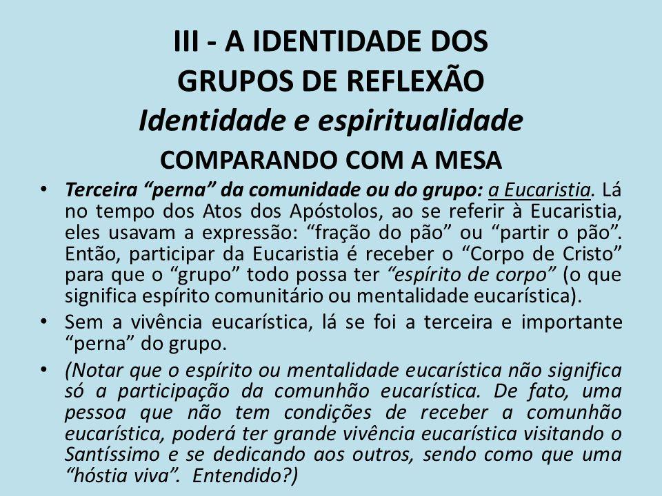 III - A IDENTIDADE DOS GRUPOS DE REFLEXÃO Identidade e espiritualidade COMPARANDO COM A MESA Terceira perna da comunidade ou do grupo: a Eucaristia. L
