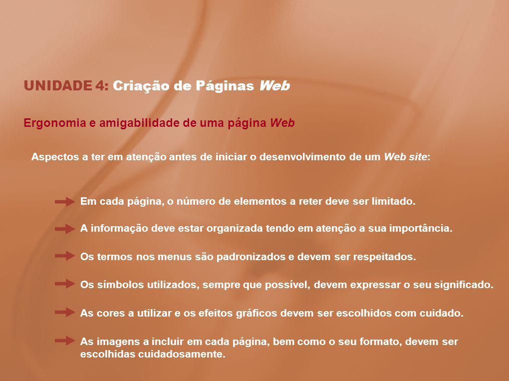 UNIDADE 4: Criação de Páginas Web Ergonomia e amigabilidade de uma página Web Em cada página, o número de elementos a reter deve ser limitado. Aspecto
