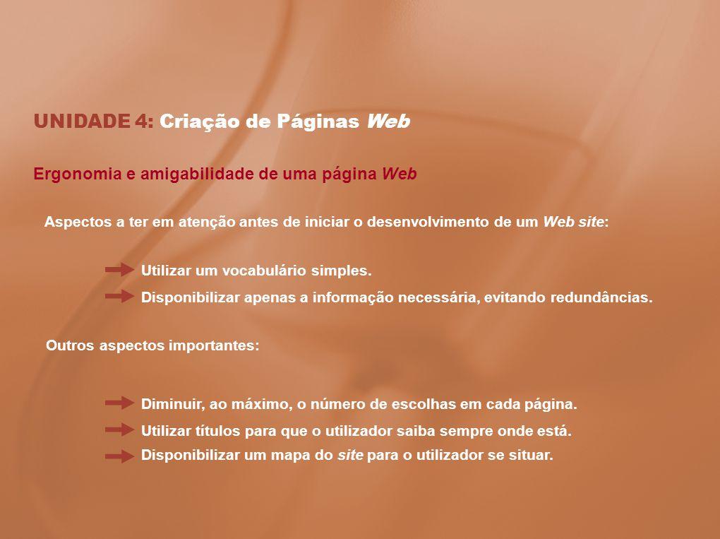 UNIDADE 4: Criação de Páginas Web Ergonomia e amigabilidade de uma página Web Utilizar um vocabulário simples. Aspectos a ter em atenção antes de inic